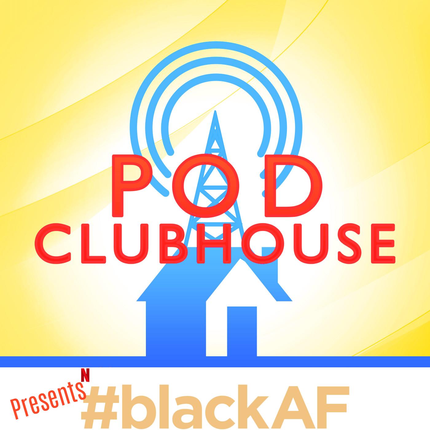 Pod Clubhouse Presents: #BlackAF